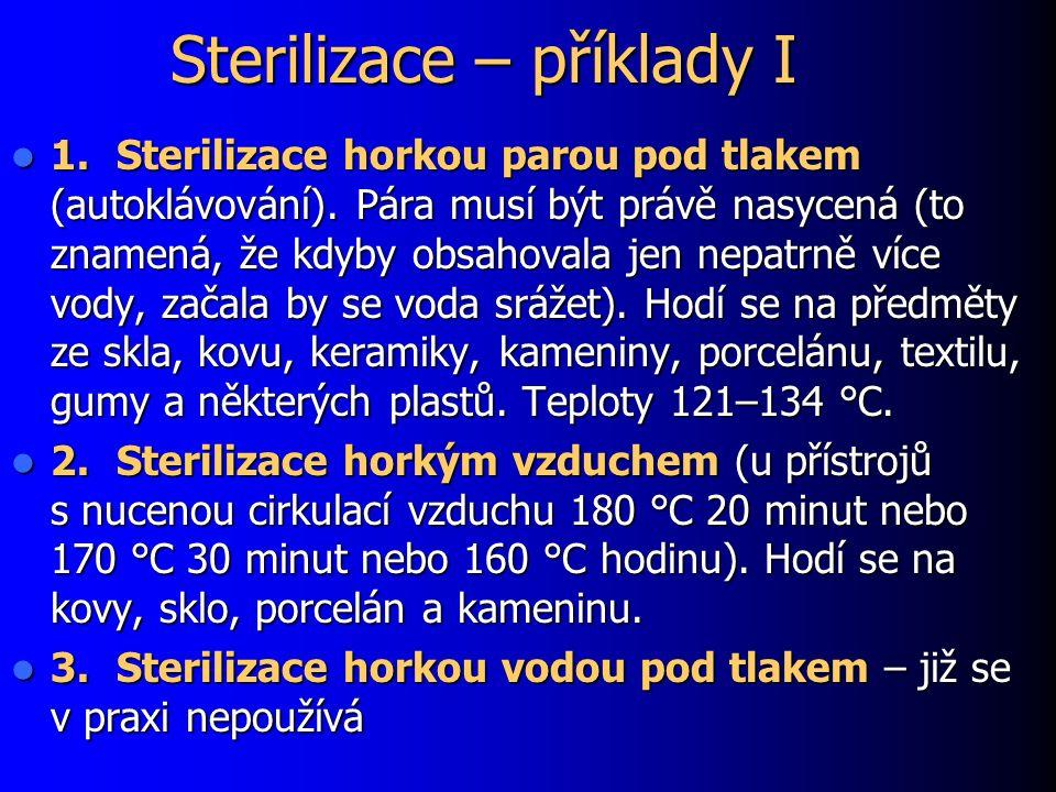 Sterilizace – příklady I 1.Sterilizace horkou parou pod tlakem (autoklávování).