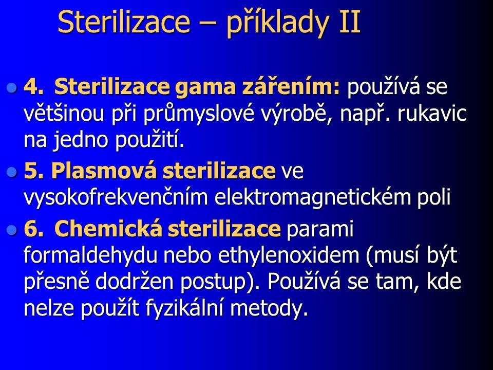 Sterilizace – příklady II 4.Sterilizace gama zářením: používá se většinou při průmyslové výrobě, např.