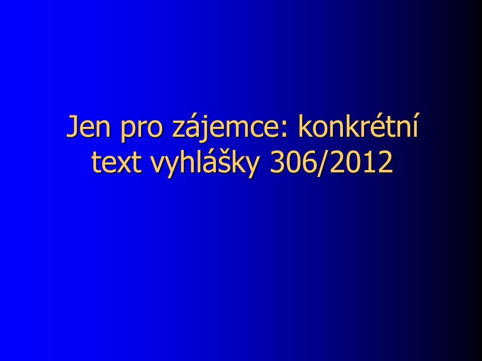 Jen pro zájemce: konkrétní text vyhlášky 306/2012