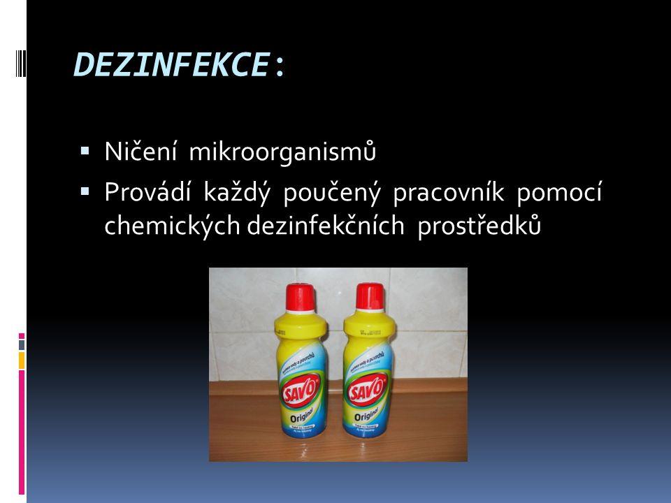 DEZINFEKCE:  Ničení mikroorganismů  Provádí každý poučený pracovník pomocí chemických dezinfekčních prostředků