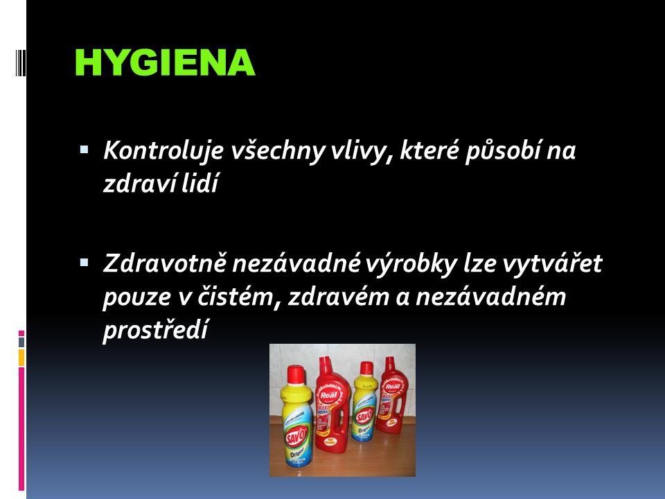HYGIENA  Kontroluje všechny vlivy, které působí na zdraví lidí  Zdravotně nezávadné výrobky lze vytvářet pouze v čistém, zdravém a nezávadném prostředí