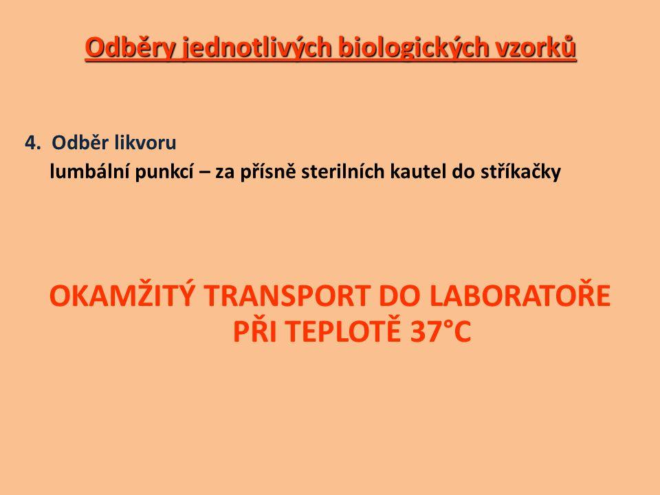 Odběry jednotlivých biologických vzorků 4. Odběr likvoru lumbální punkcí – za přísně sterilních kautel do stříkačky OKAMŽITÝ TRANSPORT DO LABORATOŘE P