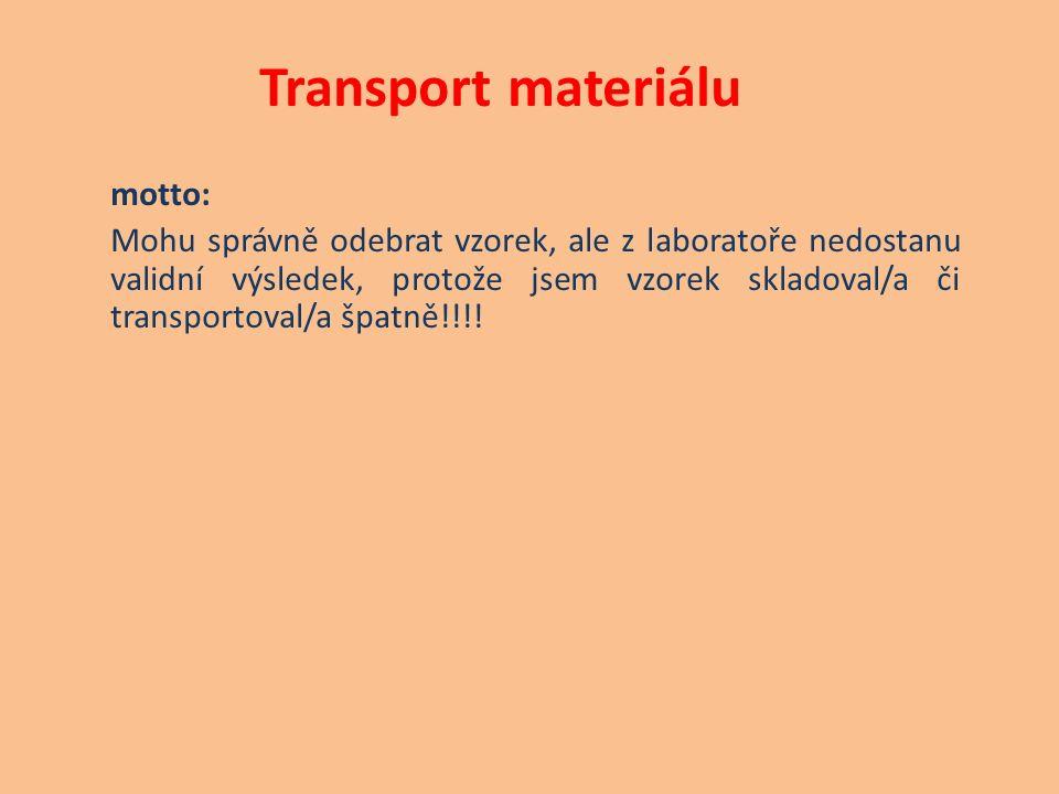 Transport materiálu motto: Mohu správně odebrat vzorek, ale z laboratoře nedostanu validní výsledek, protože jsem vzorek skladoval/a či transportoval/a špatně!!!!