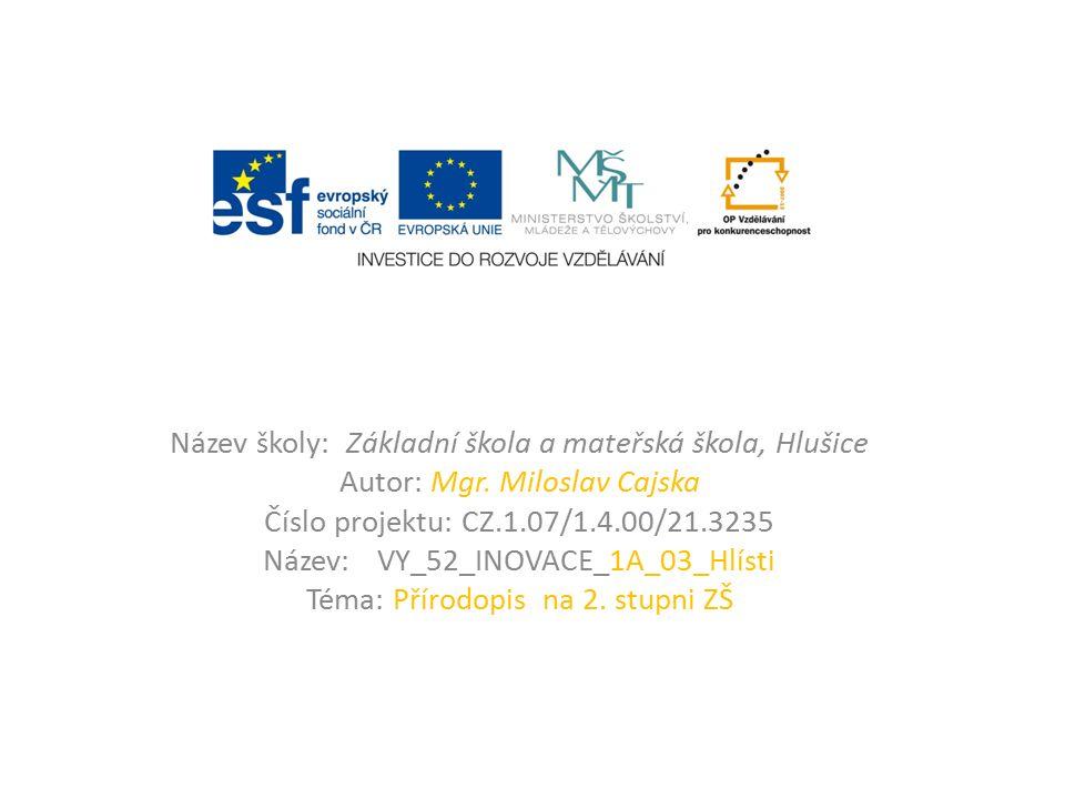 Název školy: Základní škola a mateřská škola, Hlušice Autor: Mgr. Miloslav Cajska Číslo projektu: CZ.1.07/1.4.00/21.3235 Název: VY_52_INOVACE_1A_03_Hl
