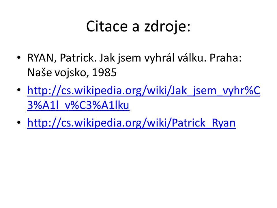 Citace a zdroje: RYAN, Patrick. Jak jsem vyhrál válku. Praha: Naše vojsko, 1985 http://cs.wikipedia.org/wiki/Jak_jsem_vyhr%C 3%A1l_v%C3%A1lku http://c