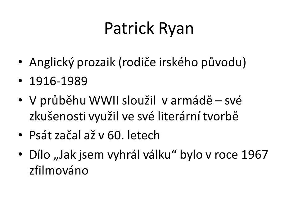 Patrick Ryan Anglický prozaik (rodiče irského původu) 1916-1989 V průběhu WWII sloužil v armádě – své zkušenosti využil ve své literární tvorbě Psát začal až v 60.