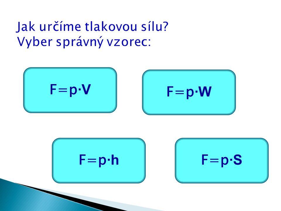 F=p ∙V F=p ∙S F=p ∙h F=p ∙W