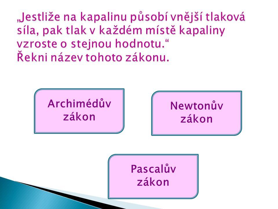 Archimédův zákon Pascalův zákon Newtonův zákon