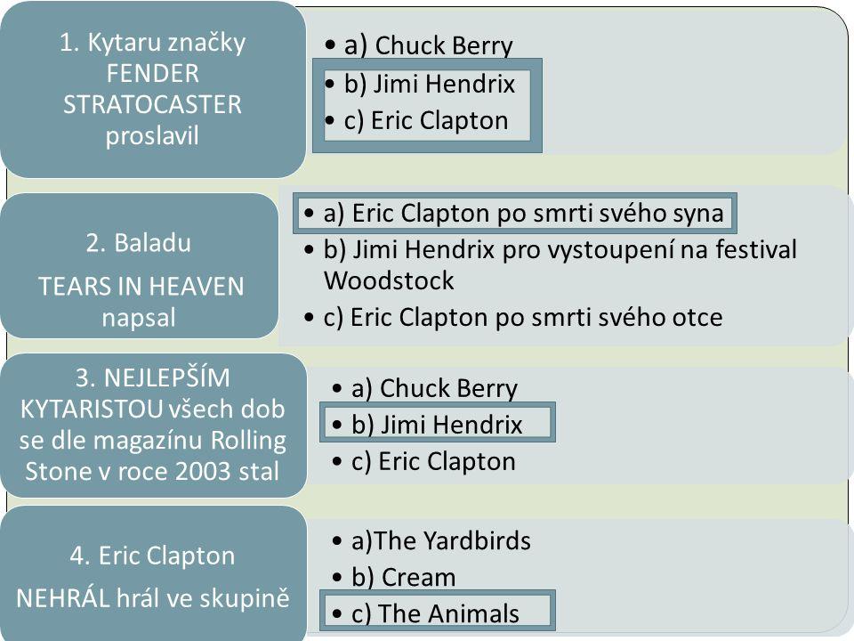 a) Chuck Berry b) Jimi Hendrix c) Eric Clapton 1.