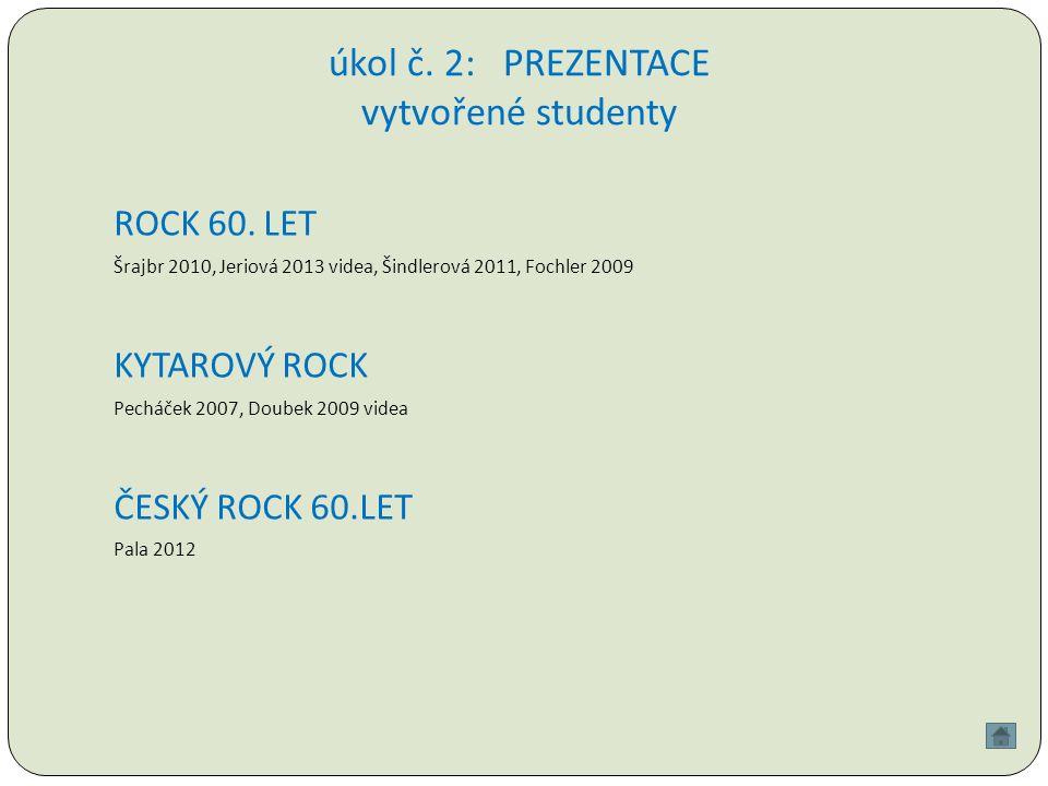 úkol č. 2: PREZENTACE vytvořené studenty ROCK 60.