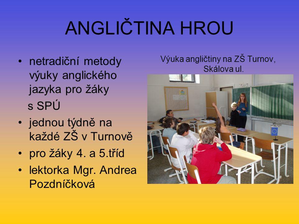 ANGLIČTINA HROU netradiční metody výuky anglického jazyka pro žáky s SPÚ jednou týdně na každé ZŠ v Turnově pro žáky 4. a 5.tříd lektorka Mgr. Andrea