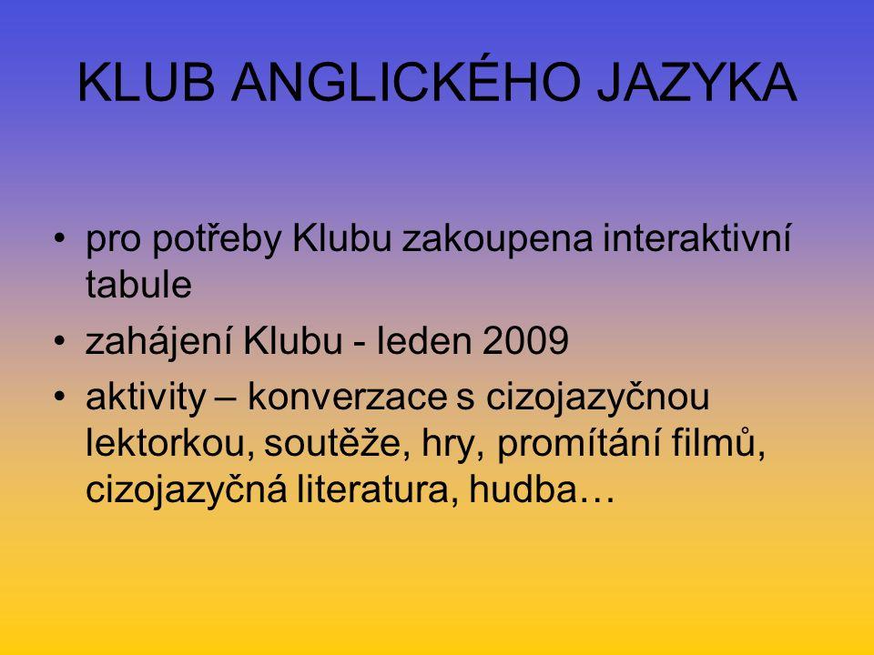 KLUB ANGLICKÉHO JAZYKA pro potřeby Klubu zakoupena interaktivní tabule zahájení Klubu - leden 2009 aktivity – konverzace s cizojazyčnou lektorkou, soutěže, hry, promítání filmů, cizojazyčná literatura, hudba…