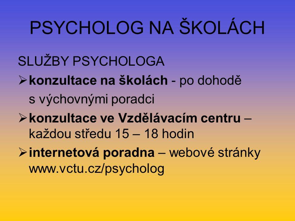 PSYCHOLOG NA ŠKOLÁCH SLUŽBY PSYCHOLOGA  konzultace na školách - po dohodě s výchovnými poradci  konzultace ve Vzdělávacím centru – každou středu 15 – 18 hodin  internetová poradna – webové stránky www.vctu.cz/psycholog