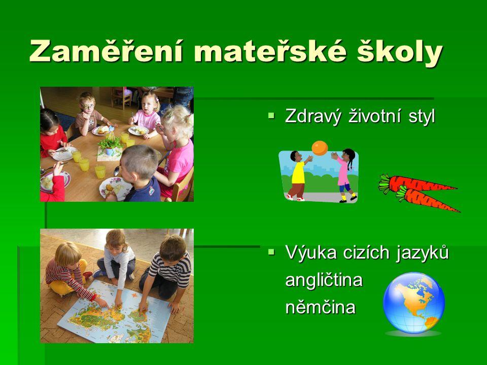 Zaměření mateřské školy  Zdravý životní styl  Výuka cizích jazyků angličtinaněmčina