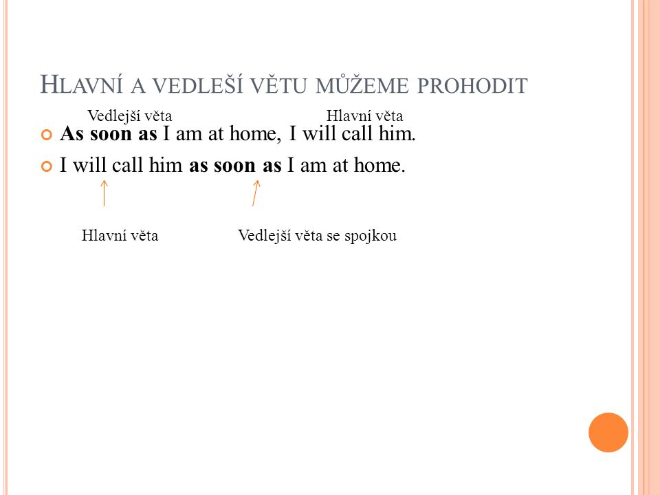 J EŠTĚ JEDNOU : HV VV I will call him as soon as I´m at home.
