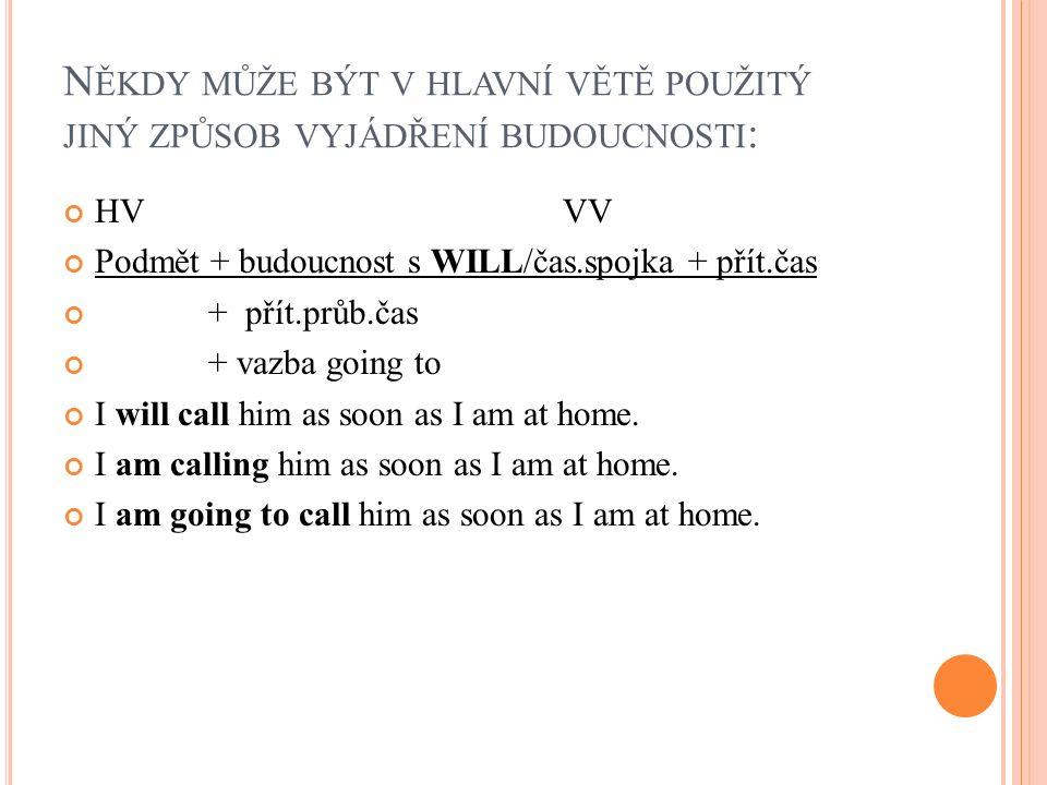 P ŘED ČASOVOU SPOJKOU NENÍ ČÁRKA, ČÁRKU PÍŠEME PŘED HLAVNÍ VĚTOU : VV HV As soon as I am at home, I will call him.