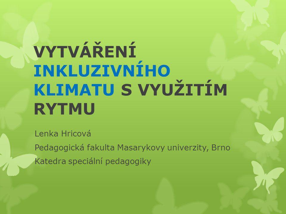 VYTVÁŘENÍ INKLUZIVNÍHO KLIMATU S VYUŽITÍM RYTMU Lenka Hricová Pedagogická fakulta Masarykovy univerzity, Brno Katedra speciální pedagogiky
