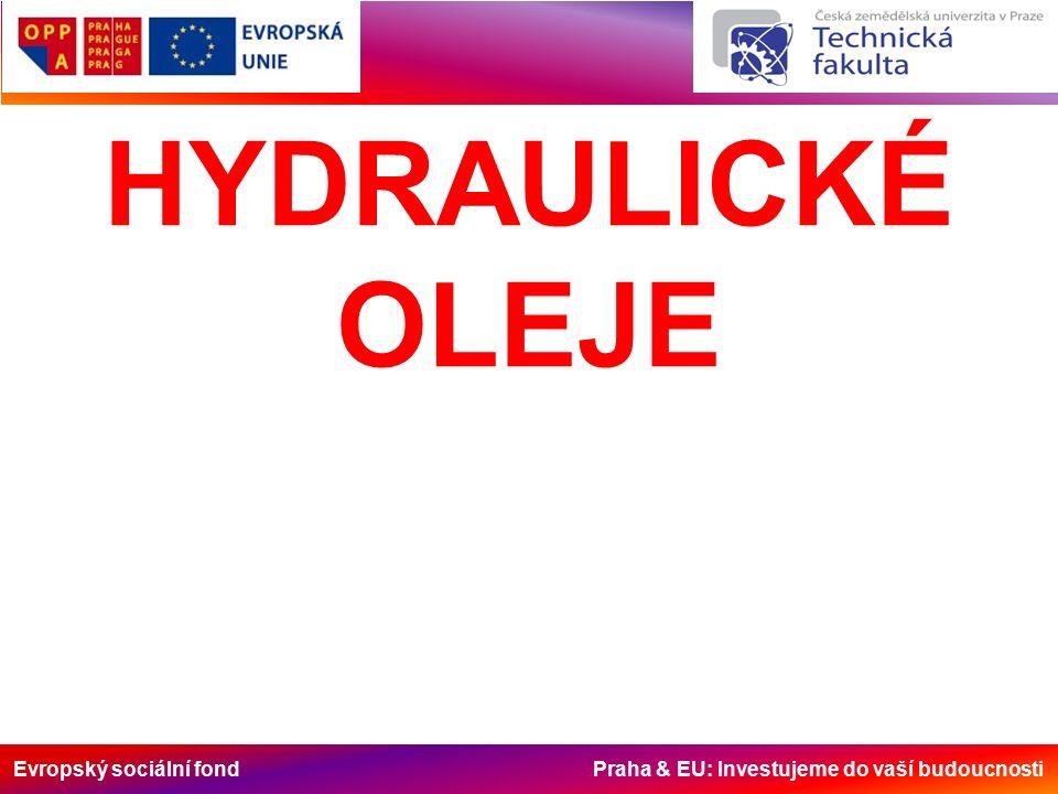 Evropský sociální fond Praha & EU: Investujeme do vaší budoucnosti HYDRAULICKÉ OLEJE