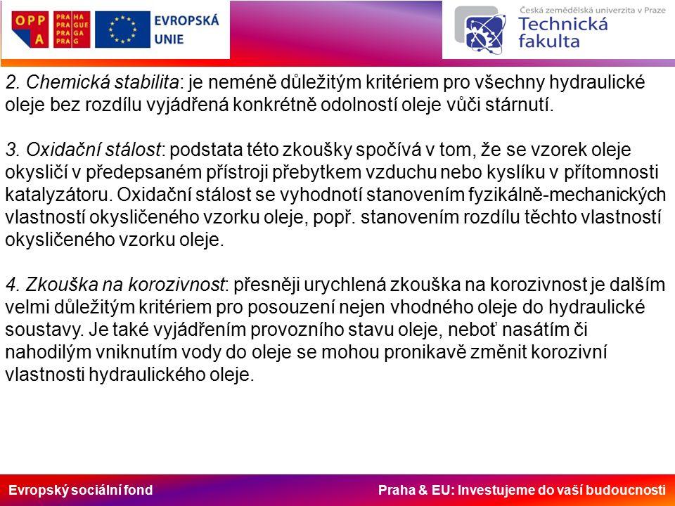Evropský sociální fond Praha & EU: Investujeme do vaší budoucnosti 2. Chemická stabilita: je neméně důležitým kritériem pro všechny hydraulické oleje