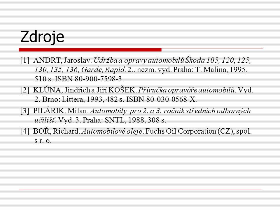 Zdroje [1] ANDRT, Jaroslav. Údržba a opravy automobilů Škoda 105, 120, 125, 130, 135, 136, Garde, Rapid. 2., nezm. vyd. Praha: T. Malina, 1995, 510 s.