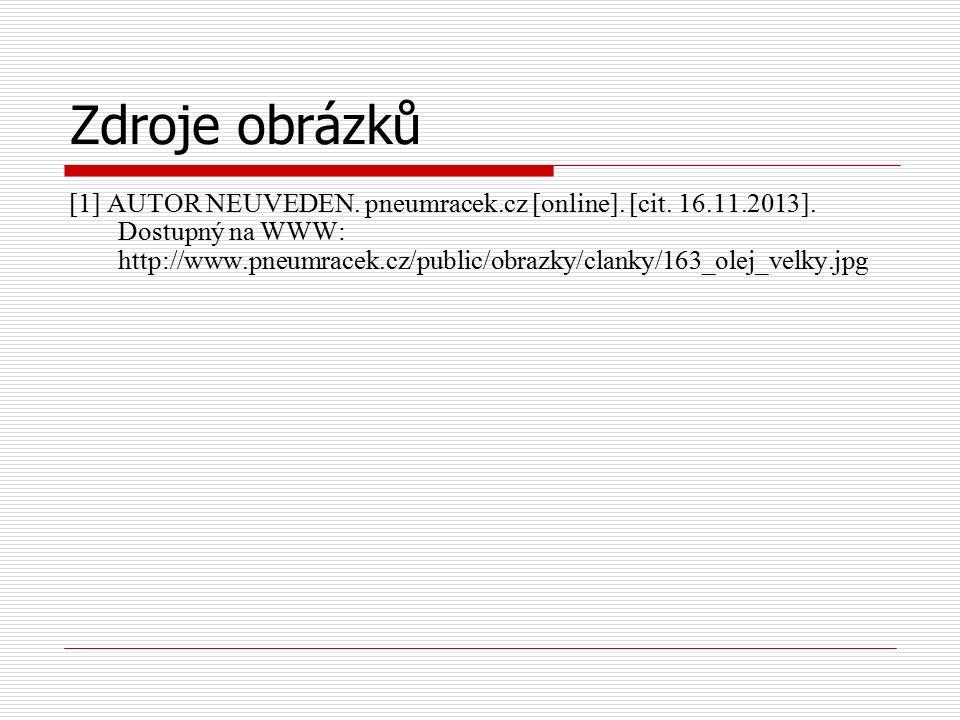 Zdroje obrázků [1] AUTOR NEUVEDEN. pneumracek.cz [online]. [cit. 16.11.2013]. Dostupný na WWW: http://www.pneumracek.cz/public/obrazky/clanky/163_olej