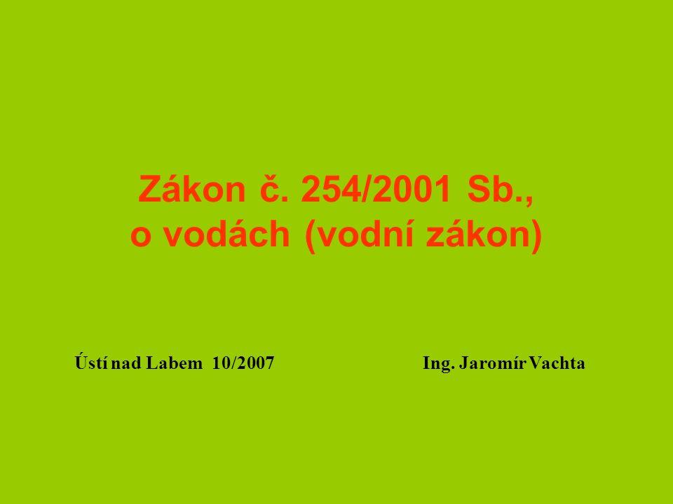 Zákon č. 254/2001 Sb., o vodách (vodní zákon) Ústí nad Labem 10/2007 Ing. Jaromír Vachta