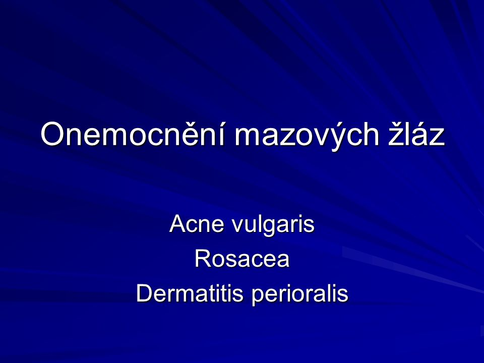 Acne vulgaris – zvláštní formy Acne steroidea