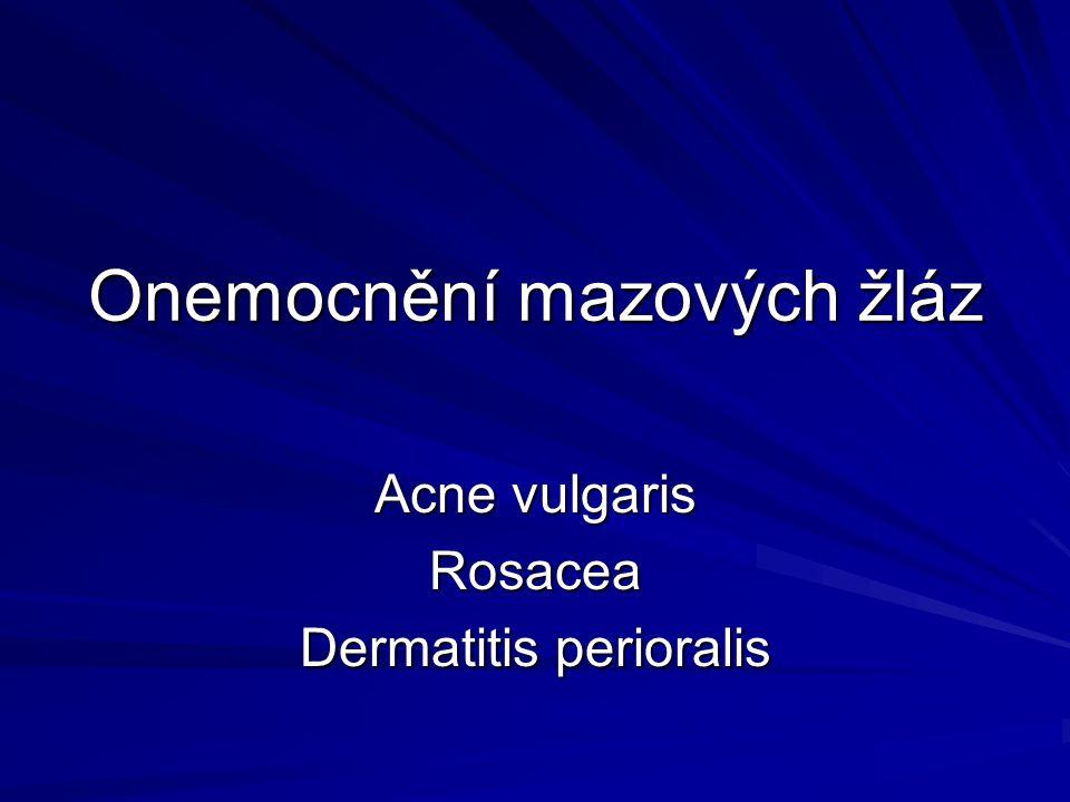 Onemocnění mazových žláz Acne vulgaris Rosacea Dermatitis perioralis