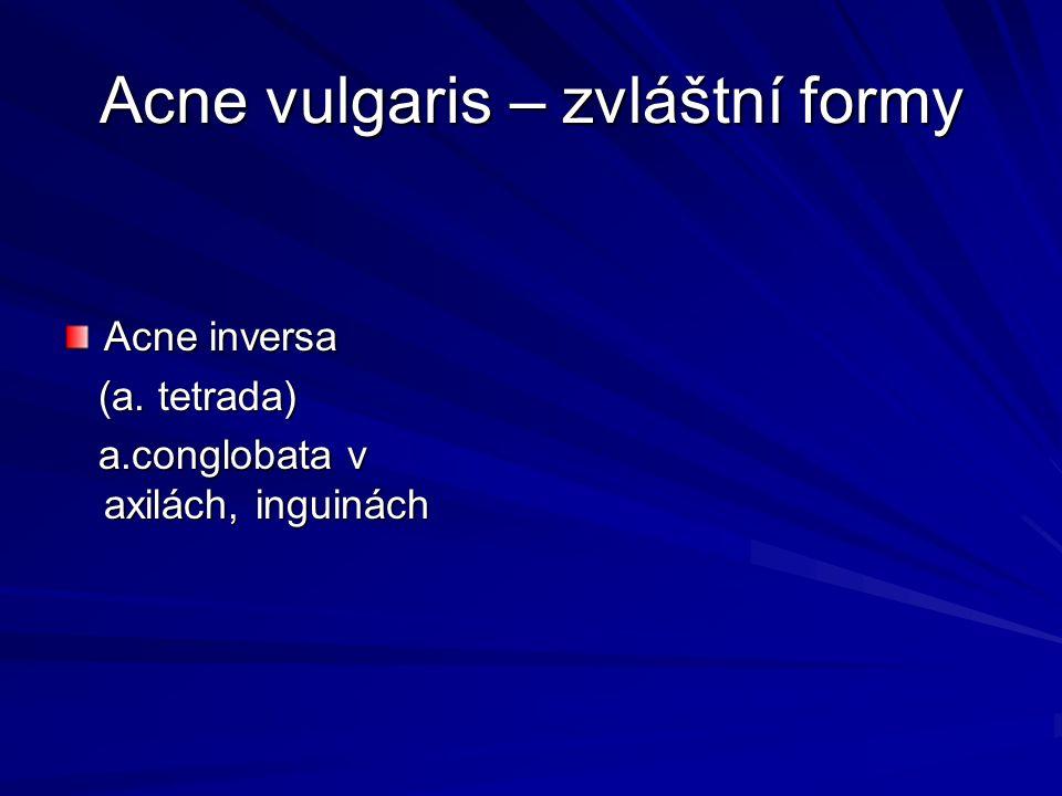 Acne vulgaris – zvláštní formy Acne inversa (a. tetrada) (a. tetrada) a.conglobata v axilách, inguinách a.conglobata v axilách, inguinách
