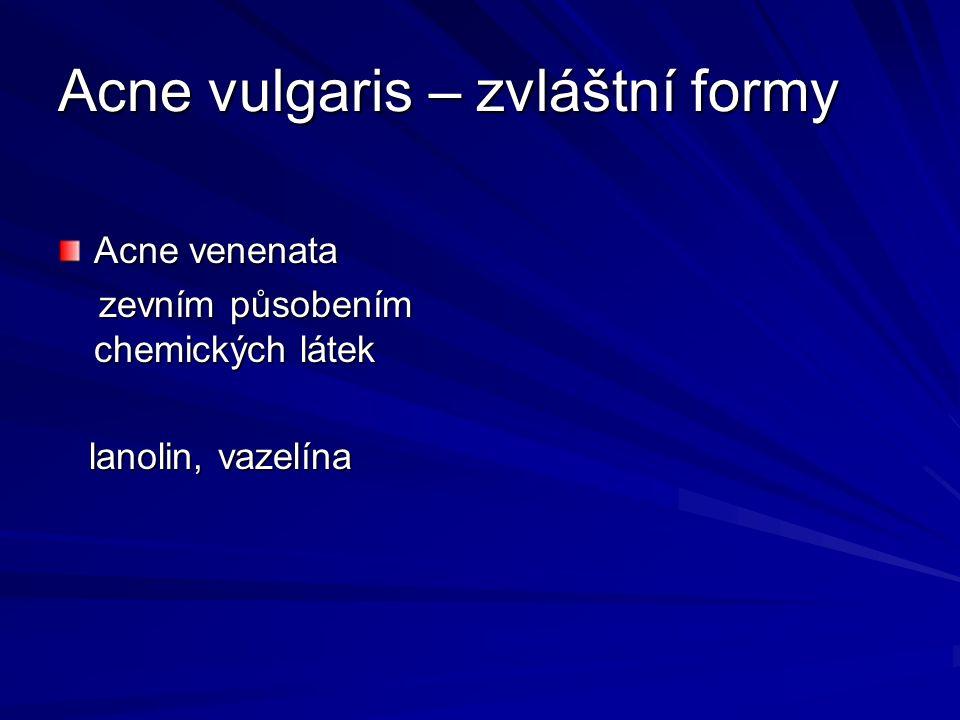 Acne vulgaris – zvláštní formy Acne venenata zevním působením chemických látek zevním působením chemických látek lanolin, vazelína lanolin, vazelína