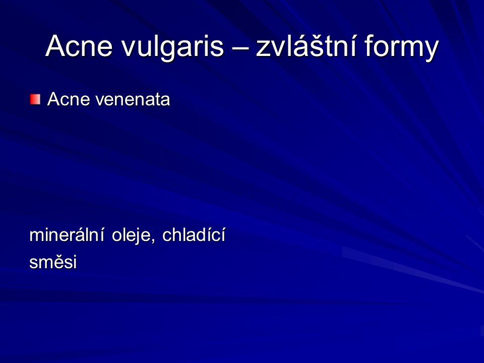 Acne vulgaris – zvláštní formy Acne venenata minerální oleje, chladící směsi