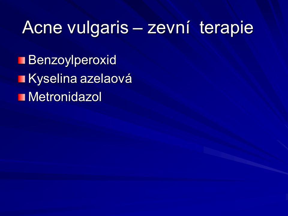 Benzoylperoxid Kyselina azelaová Metronidazol Acne vulgaris – zevní terapie Acne vulgaris – zevní terapie