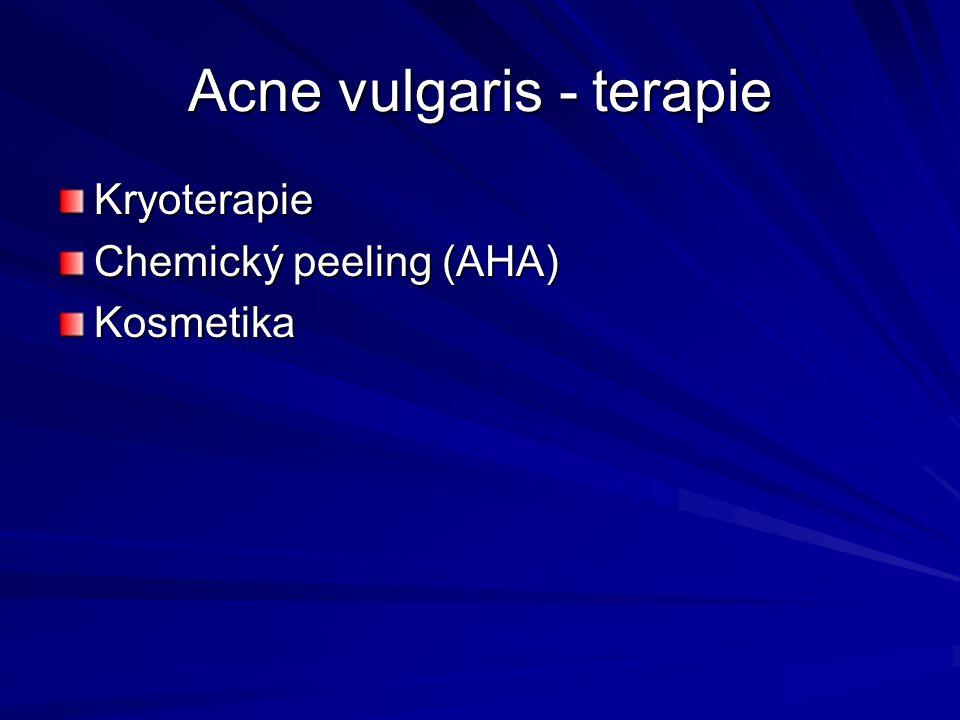 Acne vulgaris - terapie Kryoterapie Chemický peeling (AHA) Kosmetika