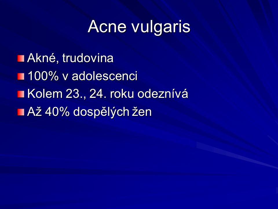 Acne vulgaris Akné, trudovina 100% v adolescenci Kolem 23., 24. roku odeznívá Až 40% dospělých žen