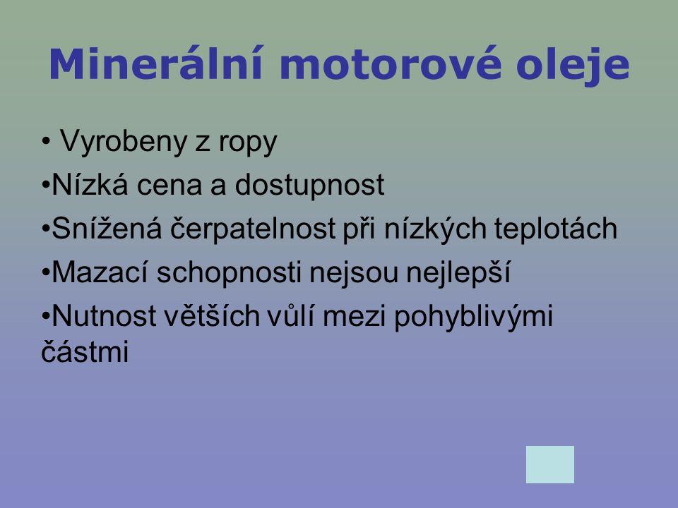 Polosyntetické motorové oleje Základ tvoří minerální olej Doplňen syntetickými přísadami Lepší mazací schopnosti Lepší čerpatelnost při nízkých teplotách Vyšší cena