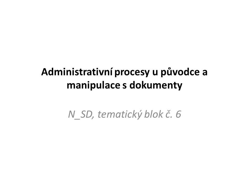 Administrativní procesy u původce a manipulace s dokumenty N_SD, tematický blok č. 6
