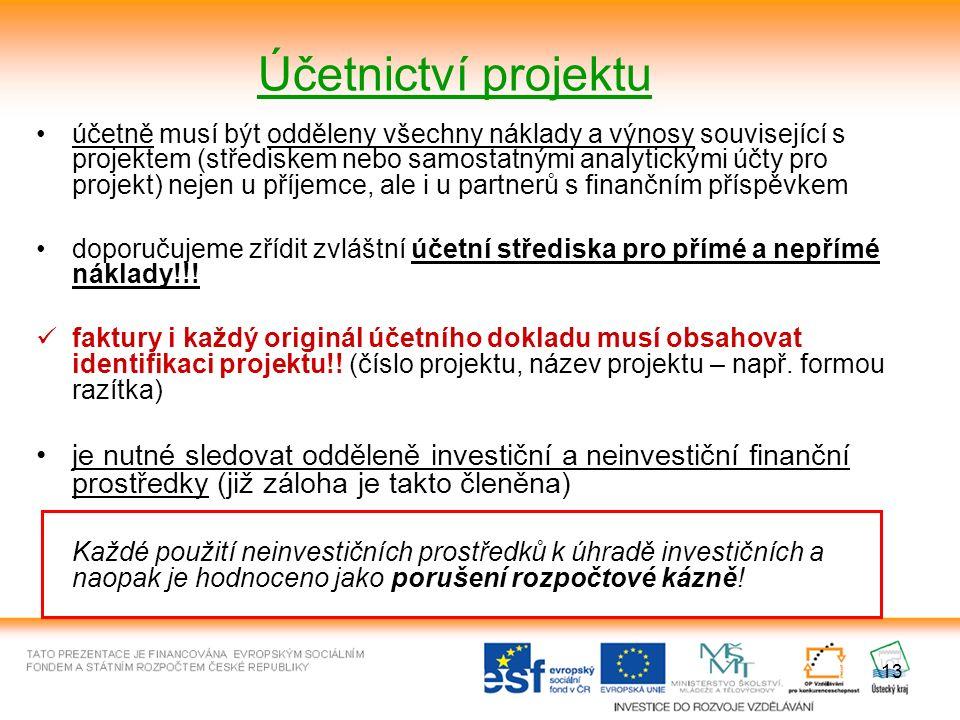 13 Účetnictví projektu účetně musí být odděleny všechny náklady a výnosy související s projektem (střediskem nebo samostatnými analytickými účty pro projekt) nejen u příjemce, ale i u partnerů s finančním příspěvkem doporučujeme zřídit zvláštní účetní střediska pro přímé a nepřímé náklady!!.