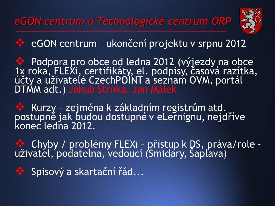 eGON centrum a Technologické centrum ORP  eGON centrum – ukončení projektu v srpnu 2012  Podpora pro obce od ledna 2012 (výjezdy na obce 1x roka, FLEXi, certifikáty, el.