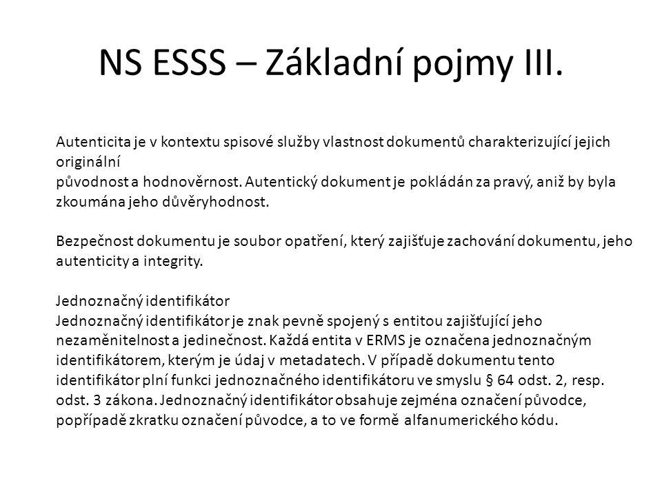 NS ESSS – Základní pojmy III. Autenticita je v kontextu spisové služby vlastnost dokumentů charakterizující jejich originální původnost a hodnověrnost