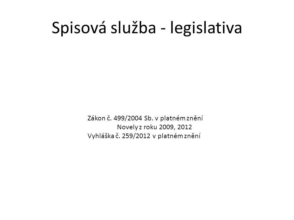 Spisová služba - legislativa Zákon č. 499/2004 Sb. v platném znění Novely z roku 2009, 2012 Vyhláška č. 259/2012 v platném znění