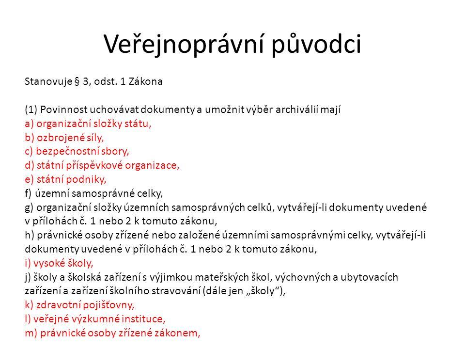 Veřejnoprávní původci Stanovuje § 3, odst. 1 Zákona (1) Povinnost uchovávat dokumenty a umožnit výběr archiválií mají a) organizační složky státu, b)