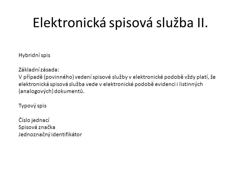 Elektronická spisová služba II. Hybridní spis Základní zásada: V případě (povinného) vedení spisové služby v elektronické podobě vždy platí, že elektr