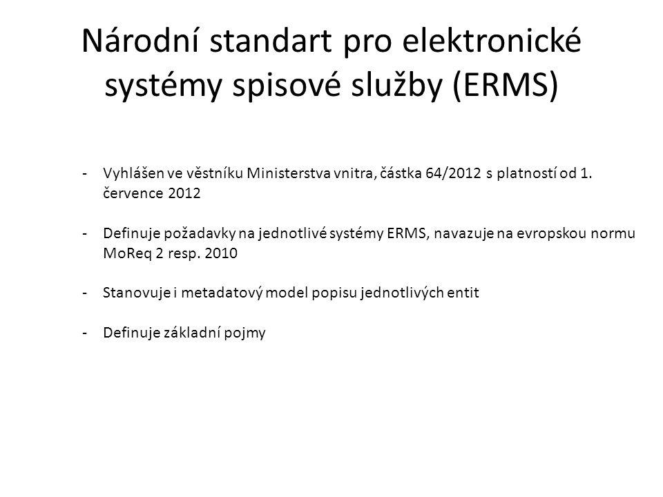 Národní standart pro elektronické systémy spisové služby (ERMS) -Vyhlášen ve věstníku Ministerstva vnitra, částka 64/2012 s platností od 1. července 2