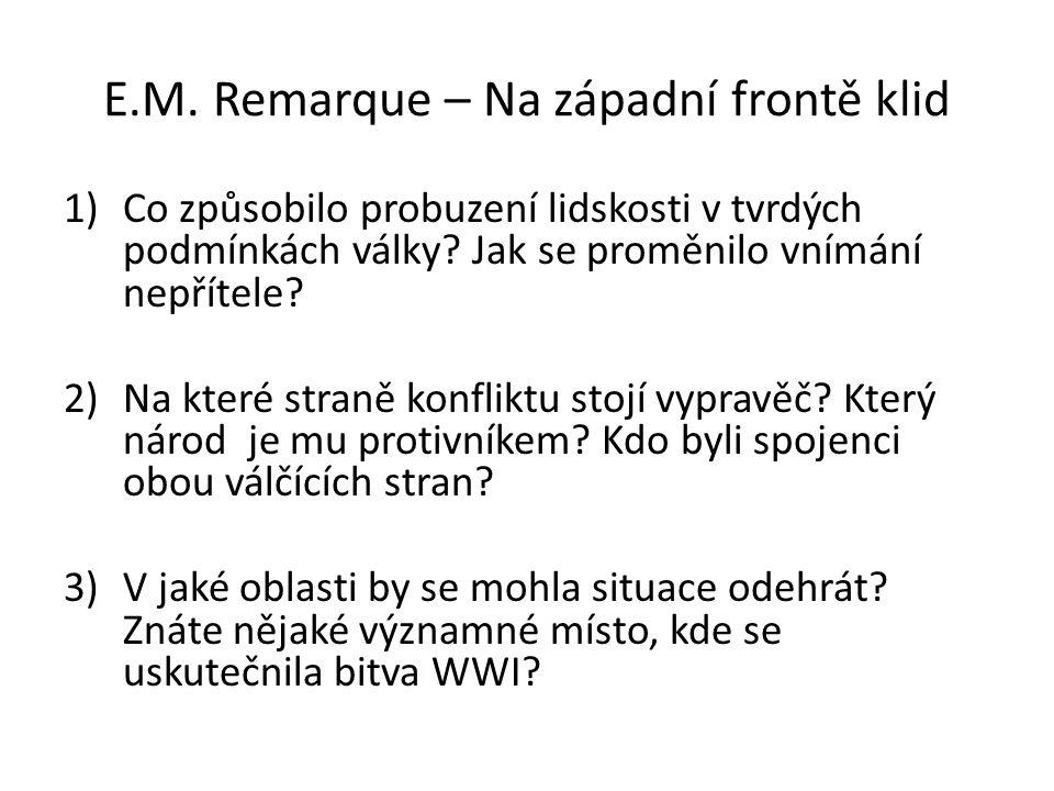 E.M. Remarque – Na západní frontě klid 1)Co způsobilo probuzení lidskosti v tvrdých podmínkách války? Jak se proměnilo vnímání nepřítele? 2)Na které s