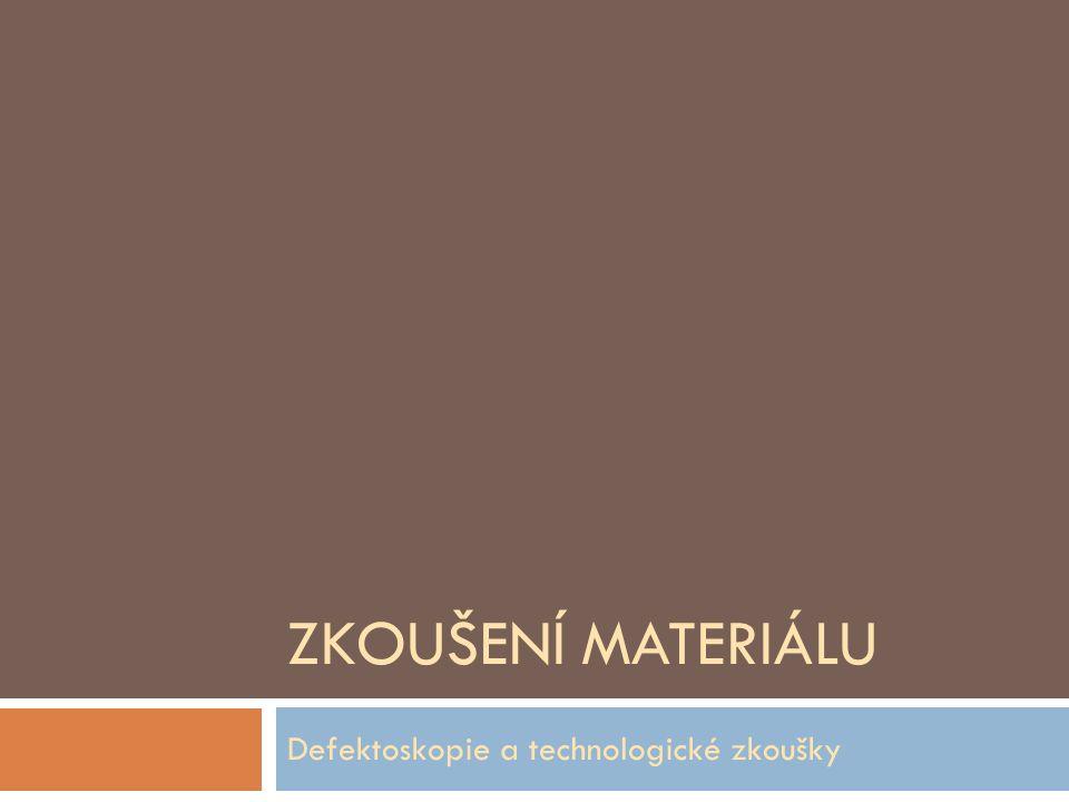 ZKOUŠENÍ MATERIÁLU Defektoskopie a technologické zkoušky