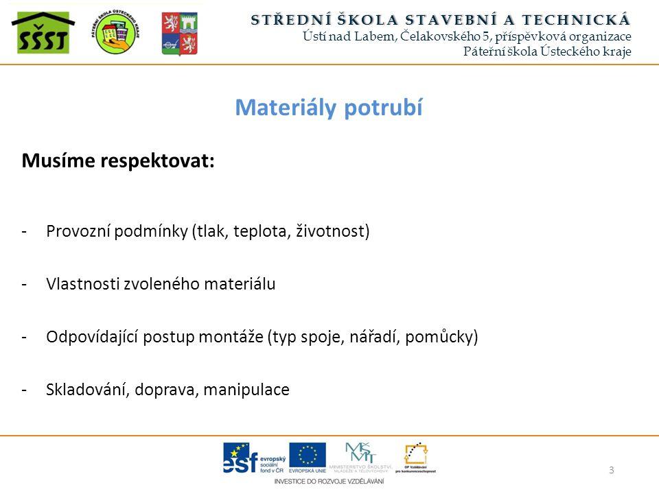 Materiály potrubí Musíme respektovat: -Provozní podmínky (tlak, teplota, životnost) -Vlastnosti zvoleného materiálu -Odpovídající postup montáže (typ