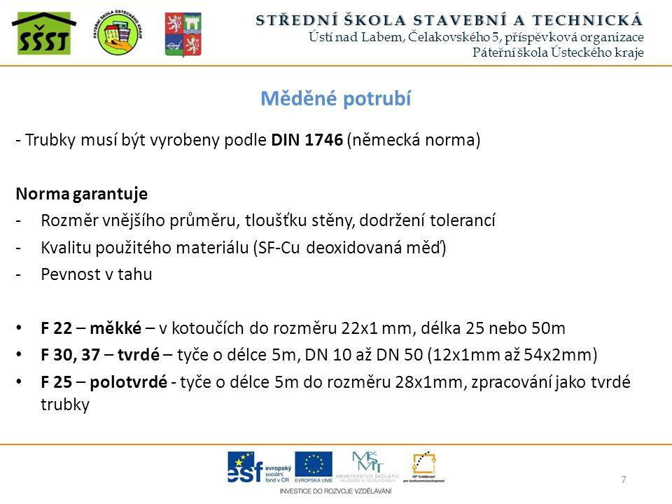 Měděné potrubí - Trubky musí být vyrobeny podle DIN 1746 (německá norma) Norma garantuje -Rozměr vnějšího průměru, tloušťku stěny, dodržení tolerancí