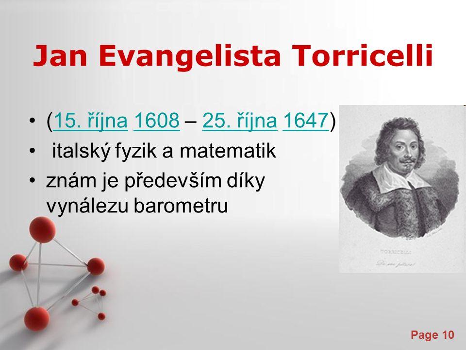 Powerpoint Templates Page 10 Jan Evangelista Torricelli (15. října 1608 – 25. října 1647)15. října160825. října1647 italský fyzik a matematik znám je