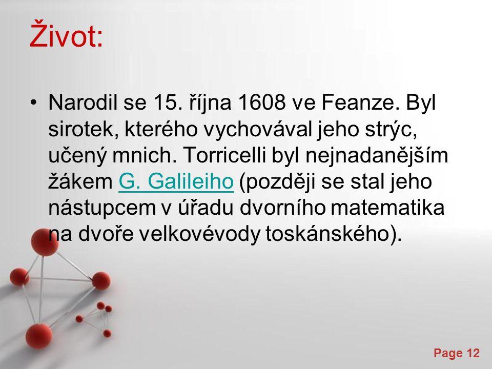 Powerpoint Templates Page 12 Život: Narodil se 15. října 1608 ve Feanze. Byl sirotek, kterého vychovával jeho strýc, učený mnich. Torricelli byl nejna