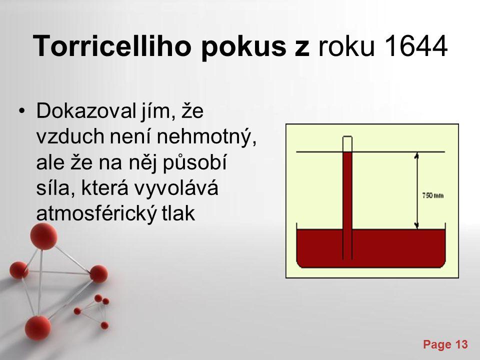 Powerpoint Templates Page 13 Torricelliho pokus z roku 1644 Dokazoval jím, že vzduch není nehmotný, ale že na něj působí síla, která vyvolává atmosférický tlak